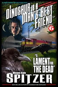 "Cover A Dinosaur Is A Man's Best Friend: ""A Lament for the Dead"" (A Dinosaur Is A Man's Best Friend (A Serialized Novel), #6)"
