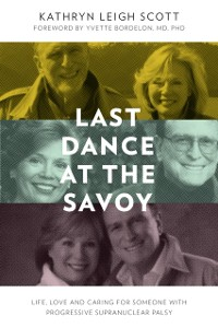 Cover Last Dance at the Savoy: Life, Love and Caring for Someone With Progressive Supranuclear Palsy