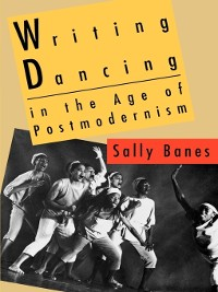 Cover Writing Dancing in the Age of Postmodernism