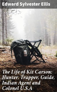 Cover The Life of Kit Carson: Hunter, Trapper, Guide, Indian Agent and Colonel U.S.A