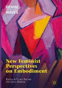 Cover New Feminist Perspectives on Embodiment