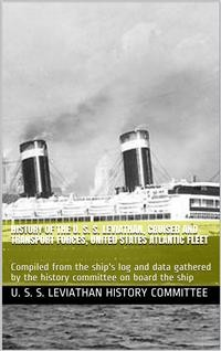 Cover History of the U. S. S. Leviathan, cruiser and transport forces, United States Atlantic fleet / Compiled from the ship's log and data gathered by the / history committee on board the ship