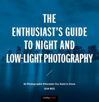Cover The Enthusiast's Guide to Night and Low-Light Photography