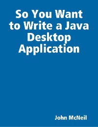 Cover So You Want to Write a Java Desktop Application