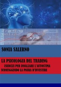 Cover La psicologia del trading, esercizi per innalzare l'autostima sconfiggendo la paura d'investire