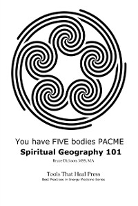 Cover You Have FIVE Bodies PACME; Spiritual Geography 101