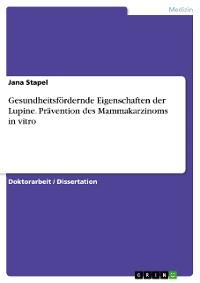 Cover Gesundheitsfördernde Eigenschaften der Lupine. Prävention des Mammakarzinoms in vitro