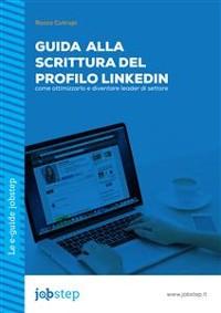 Cover Guida alla scrittura del Profilo LinkedIn: come ottimizzarlo e diventare leader di settore