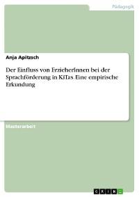 Cover Der Einfluss von ErzieherInnen bei der Sprachförderung in KiTas. Eine empirische Erkundung
