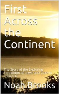 Cover First Across the Continent / The Story of the Exploring Expedition of Lewis and Clark in 1804-5-6