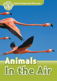 Cover Animals In the Air (Oxford Read and Discover Level 3)