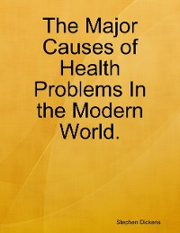 Cover The Major Causes of Health Problems In the Modern World.