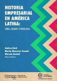 Cover Historia empresarial en América Latina: temas, debates y problemas