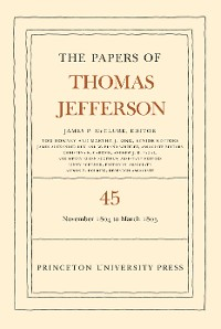 Cover The Papers of Thomas Jefferson, Volume 45