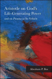 Cover Aristotle on God's Life-Generating Power and on Pneuma as Its Vehicle