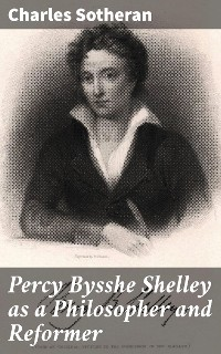 Cover Percy Bysshe Shelley as a Philosopher and Reformer