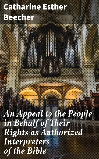Cover An Appeal to the People in Behalf of Their Rights as Authorized Interpreters of the Bible