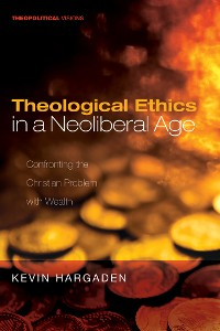 Cover Theological Ethics in a Neoliberal Age