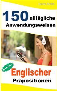 Cover 150 alltägliche Anwendungsweisen Englischer Präpositionen: Buch Drei
