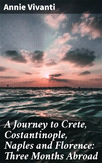 Cover A Journey to Crete, Costantinople, Naples and Florence: Three Months Abroad