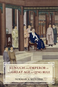 Cover Eunuch and Emperor in the Great Age of Qing Rule
