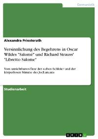 """Cover Versinnlichung des Begehrens in Oscar Wildes """"Salomé"""" und Richard Strauss' """"Libretto Salome"""""""