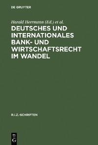 Cover Deutsches und Internationales Bank- und Wirtschaftsrecht im Wandel