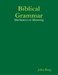 Cover Biblical Grammar: Mechanics or Meaning?