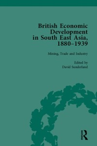 Cover British Economic Development in South East Asia, 1880 - 1939, Volume 2