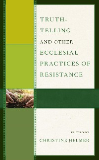 Cover Truth-Telling and Other Ecclesial Practices of Resistance