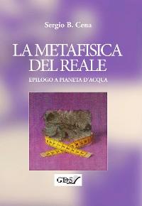 Cover La Metafisica del Reale - Epilogo a Pianeta d'Acqua