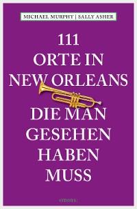 Cover 111 Orte in New Orleans, die man gesehen haben muss