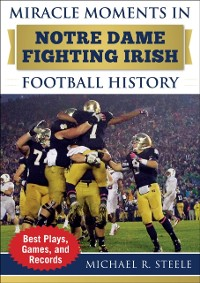 Cover Miracle Moments in Notre Dame Fighting Irish Football History