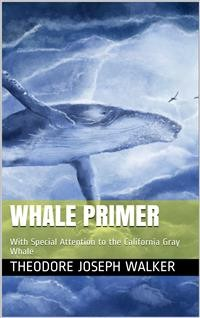 Cover Whale Primer / With Special Attention to the California Gray Whale