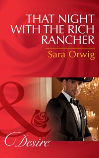 Cover That Night With The Rich Rancher (Mills & Boon Desire) (Lone Star Legends, Book 6)
