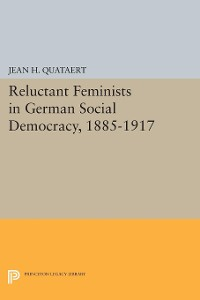Cover Reluctant Feminists in German Social Democracy, 1885-1917