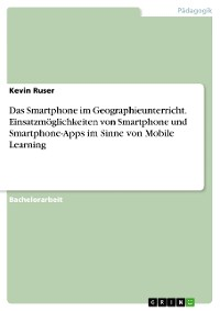 Cover Das Smartphone im Geographieunterricht. Einsatzmöglichkeiten von Smartphone und Smartphone-Apps im Sinne von Mobile Learning