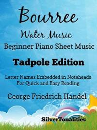 Cover Bourree water music begBourree the Water Music Beginner Piano Sheet Music Tadpole Editioninner piano tadpole edition