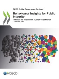 Cover OECD Public Governance Reviews Behavioural Insights for Public Integrity Harnessing the Human Factor to Counter Corruption