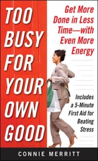 Cover Too Busy for Your Own Good: Get More Done in Less Time With Even More Energy