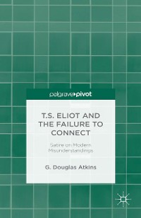 Cover T.S. Eliot and the Failure to Connect