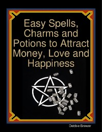 Cover Easy Spells, Charms and Potions to Attract Money, Love and Happiness
