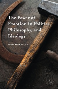 Cover The Power of Emotion in Politics, Philosophy, and Ideology