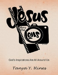 Cover Jesus Thru the Lens: God's Inspirations Are All Around Us