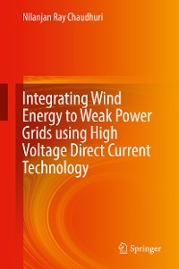 Cover Integrating Wind Energy to Weak Power Grids using High Voltage Direct Current Technology