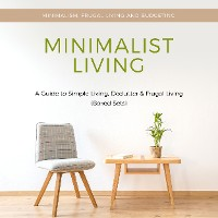Cover Minimalist Living: A Guide to Simple Living, Declutter & Frugal Living (Speedy Boxed Sets): Minimalism, Frugal Living and Budgeting