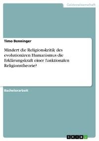 Cover Mindert die Religionskritik des evolutionären Humanismus die Erklärungskraft einer funktionalen Religionstheorie?