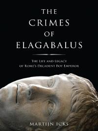 Cover The Crimes of Elagabalus