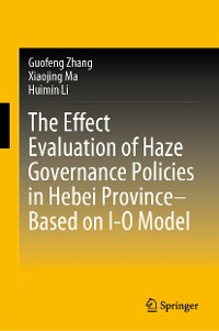 Cover The Effect Evaluation of Haze Governance Policies in Hebei Province–Based on I-O Model