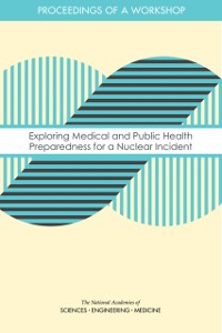 Cover Exploring Medical and Public Health Preparedness for a Nuclear Incident